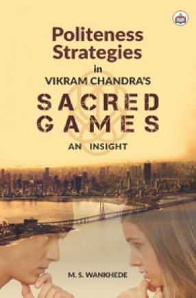 Politeness Strategies in Vikram Chandra's Sacred Games: An Insight