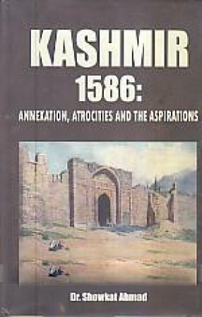 Kashmir 1586: Annexation, Atrocities and The Aspirations