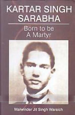 Kartar Singh Sarabha: Born to be a Martyr