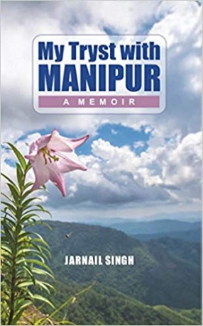 My Tryst with Manipur: A Memoir