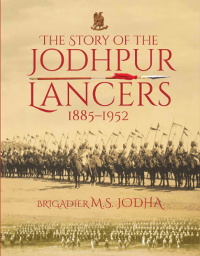 The Story of The Jodhpur Lancers 1885-1952