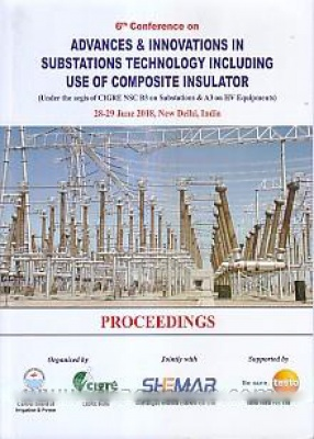 6th Conference on Advances & Innovations in Substations Technology Including Use of Composite Insulator: under the Aegis of CIGRE NSC B3 on Substations & A3 on HV Equipments