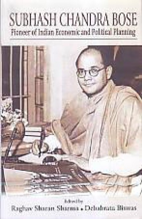 Subhas Chandra Bose: Pioneer of Indian Economic and Political Planning