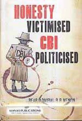 Honesty Victimised: CBI Politicised