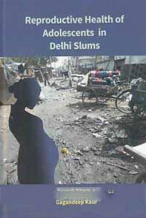 Reproductive Health of Adolescent in Delhi Slums