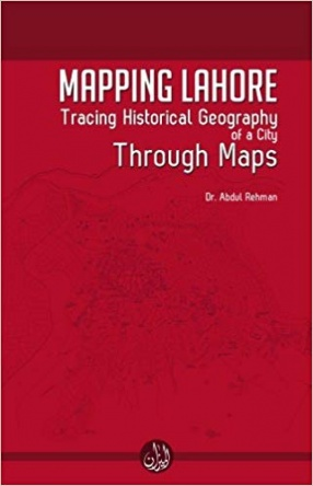 Mapping Lahore: Tracing Historical Geography of a City Through Maps
