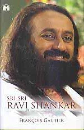 Sri Sri Ravi Shankar: An Authorized Biography