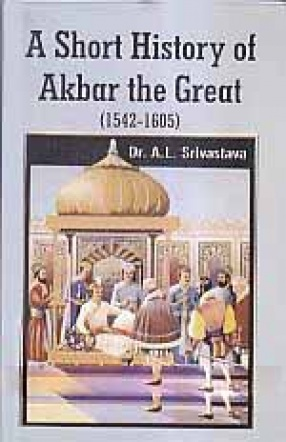 A Short History of Akbar the Great (1542-1605)