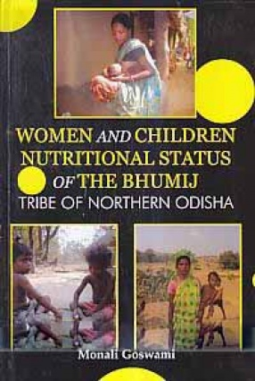 Women and Children: Nutritional Status of The Bhumij Tribe of Northern Odisha