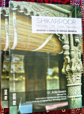 Shikarpoor Historic City, Sindh, Pakistan: Inventory & Mapping of Heritage Properties (In 2 Volumes)
