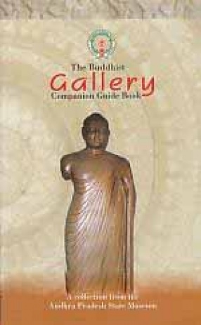 The Buddhist Gallery: Companion Guide Book: A Collection from the Andhra Pradesh State Museum