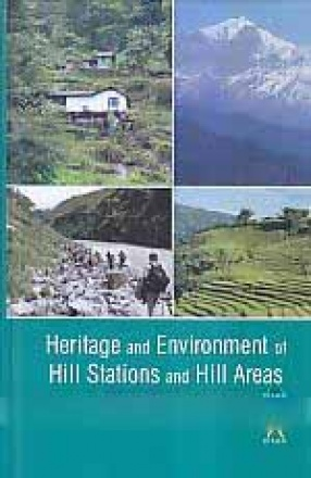 Heritage and Environment of Hill Stations and Hill Areas: A Case for Conservation