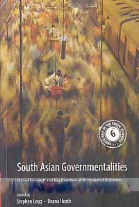 South Asian governmentalities: Michel Foucault and the Question of Postcolonial Orderings
