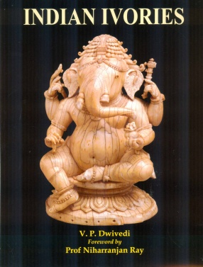 Indian Ivories: A Survey of Indian Ivory and Bone Carvings from the Earliest to the Modern Times