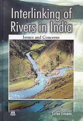 Interlinking of Rivers in India: Issues and Concerns