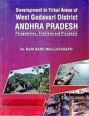 Development in Tribal Areas of West Godavari District Andhra Pradesh: Perspectives, Problems and Prospects