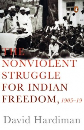 The Nonviolent Struggle for Indian Freedom: 1905-1919