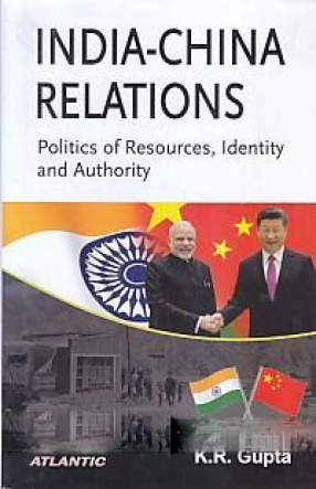 India-China Relations: Politics of Resources, Identity and Authority