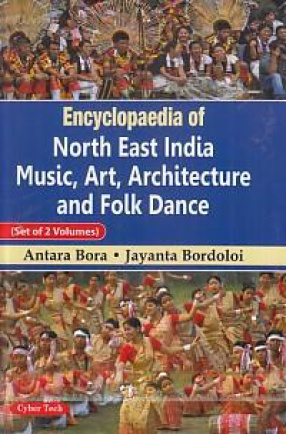 Encyclopaedia of North East India Music, Art, Architecture and Folk Dance (In 2 Volumes)