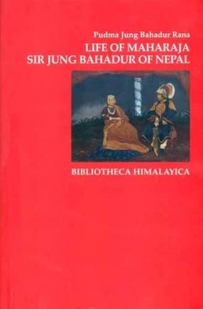 Life of Maharaja Sir Jung Bahadur of Nepal