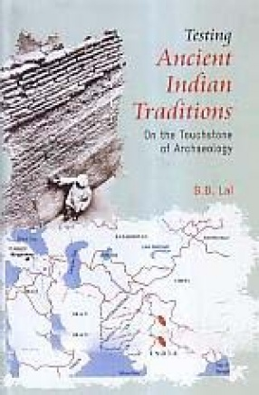 Testing Ancient Indian Traditions: On the Touchstone of Archaeology