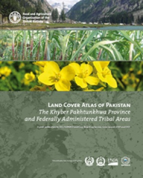 Land Cover Atlas of Pakistan: The Khyber Pakhtunkhwa Province and Federally Administered Tribal Areas