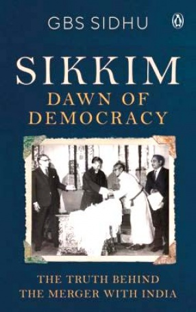 Sikkim: Dawn of Democracy: The Truth Behind The Merger With India