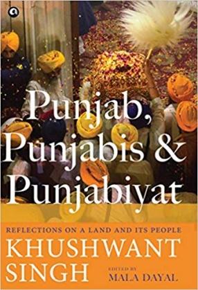 Punjab, Punjabis & Punjabiyat: Reflections on a Land and its People