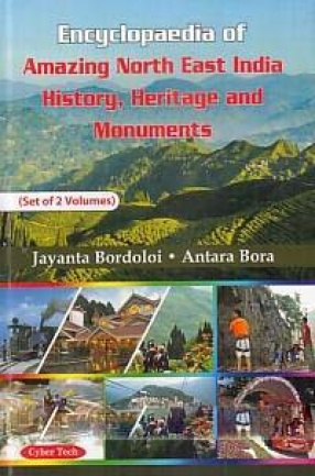 Encyclopaedia of Amazing North East India History, Heritage and Monuments (In 2 Volumes)