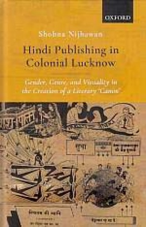 Hindi Publishing in Colonial Lucknow: Gender, Genre, and Visuality in the Creation of a Literary 'Canon'