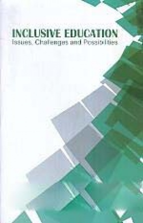 Inclusive Education: Issues, Challenges and Possibilities