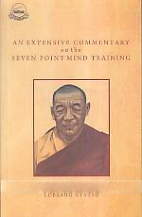 An Extensive Commentary on the Seven Point mind Training: A Summary of All Mahayana Practices