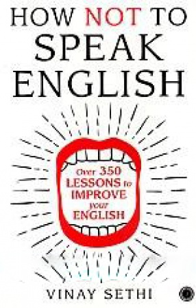 How Not to Speak English: Over 350 Lessons to Improve Your English