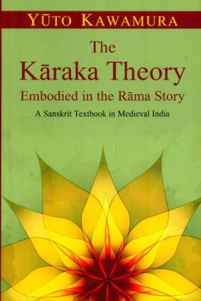 The Karaka Theory Embodied in the Rama Story: A Sanskrit Textbook in Medieval India