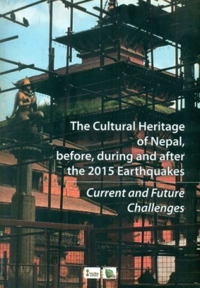 The Cultural Heritage of Nepal, Before, During and after the 2015 Earthquakes: Current and Future Challenges