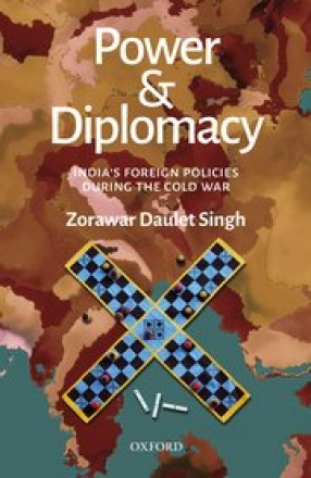 Power & Diplomacy: India's Foreign Policies During The Cold War