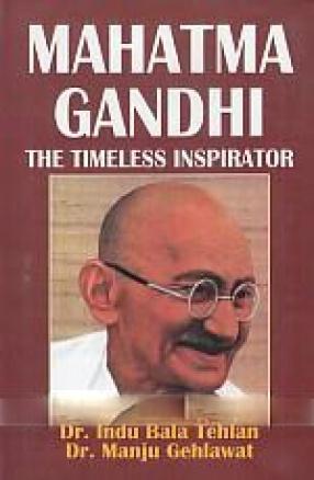 Mahatma Gandhi: The Timeless Inspirator