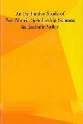 An Evaluative Study of Post Matric Scholarship Scheme in Kashmir Valley