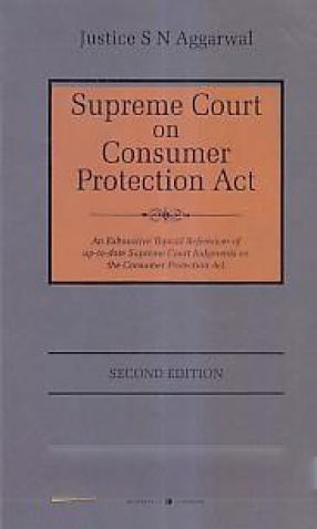 Supreme Court on Consumer Protection Act: An Exhaustive Topical Referencer of Up-To-Date Supreme Court Judgments on the Consumer Protection Act
