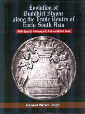 Evolution of Buddhist Stupas Along the Trade Routes of Early South Asia: With Special Reference to India and Sri Lanka