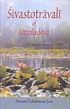 Sivastotravali of Utpaladeva: A Mystical Hymn of Kashmir