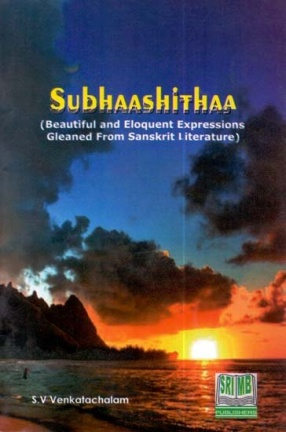 Subhaashithaa (Beautiful and Eloquent Expressions Gleaned From Sanskrit Literature)