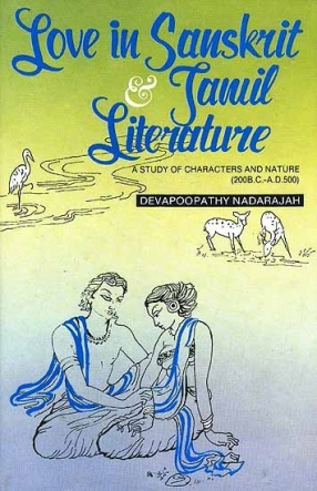 Love in Sanskrit & Tamil Literature: A Study of Characters and Nature