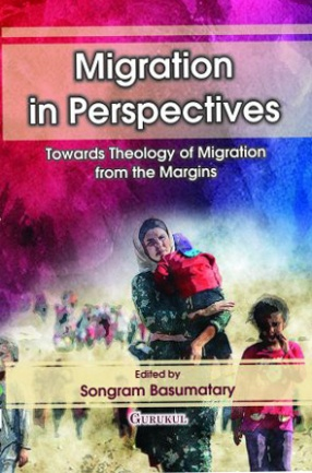 Migration in Perspectives: Towards Theology of Migration from the Margins