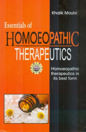 Essentials of Homoeopathic Therapeutics: Homoeopathic Therapeutics in its Best Form