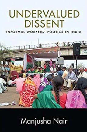 Undervalued Dissent: Informal Worker's Politics in India