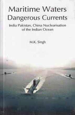 Maritime Water's Dangerous Currents: India, Pakistan & China Nuclearisation of the Indian Ocean