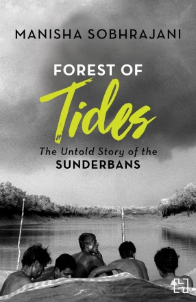 Forest of Tides: The Untold Story of The Sunderbans