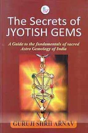The secrets of Jyotish Gems: A Guide to the Fundamentals of Sacred Astro Gemology of India