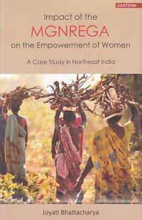 Impact of the Mgnrega on the Empowerment of Women: A Case Study in Northeast India